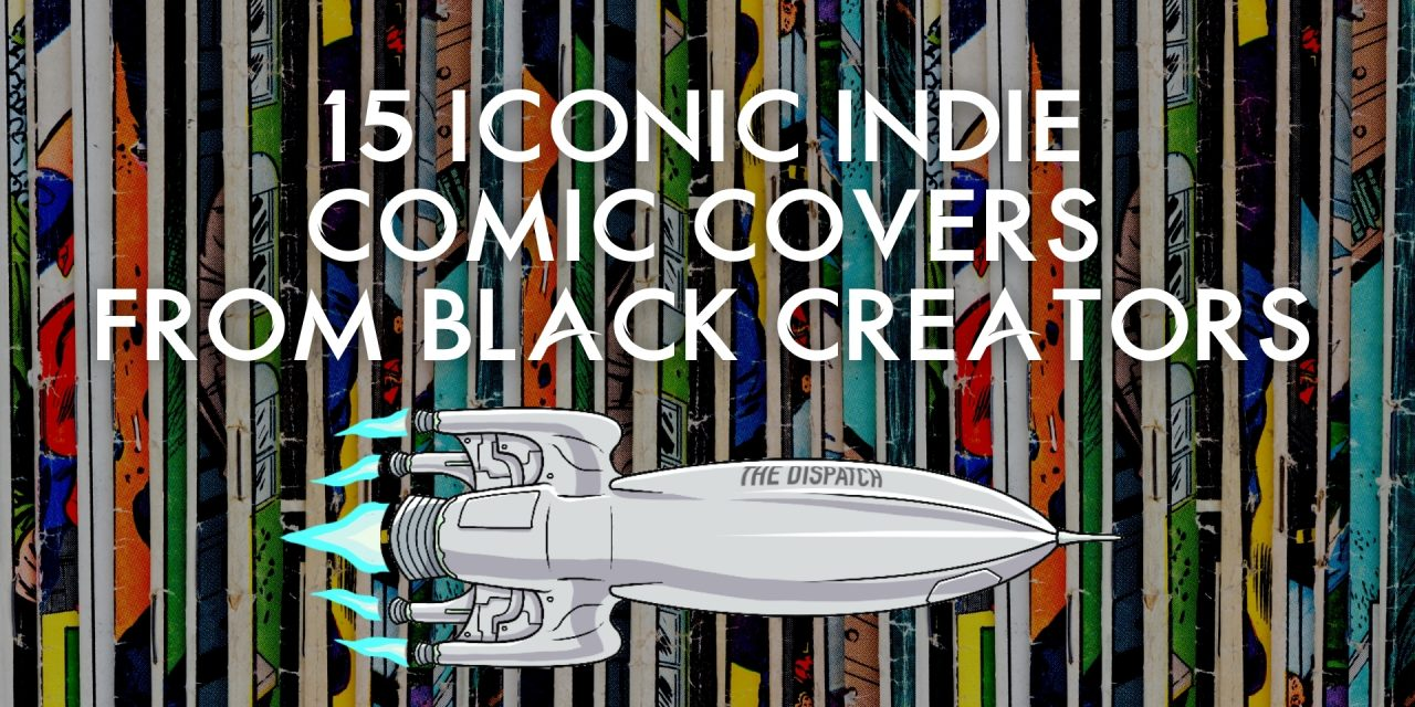 15 Iconic Indie Comic Covers From Black Creators