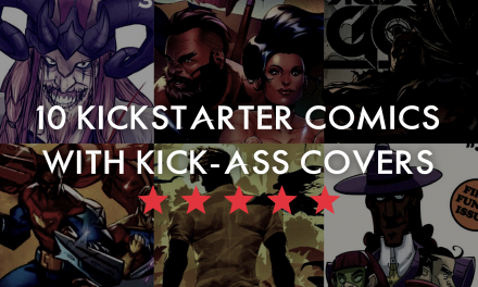 10 Comics on Kickstarter Right Now That Have Kick-Ass Covers!
